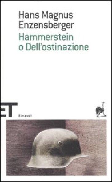 Hammerstein o dell'ostinazione. Una storia tedesca - Hans Magnus Enzensberger   Jonathanterrington.com