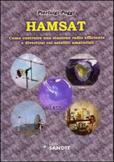 Hamsat. Come costruire una stazione radio efficiente e divertirsi coi satelliti amatoriali - Pierluigi Poggi pdf epub