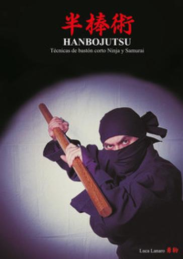 Hanbojutsu. Técnicas de baston corto ninja y samurai - Luca Lanaro  