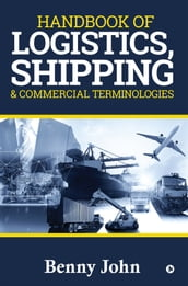 Handbook of LOGISTICS, SHIPPING & Commercial Terminologies