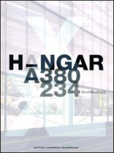 Hangar A-380 A-234 architecture. Ediz. multilingue