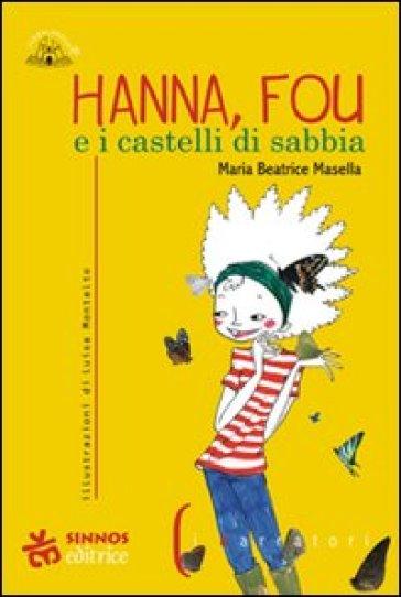 Hanna, Fou e i castelli di sabbia - Maria Beatrice Masella |