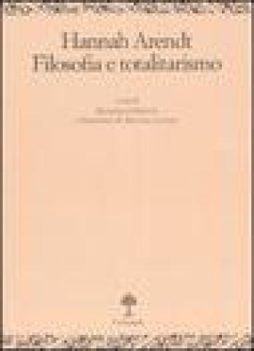 Hannah Arendt. Filosofia e totalitarismo - Francesco Fistetti  