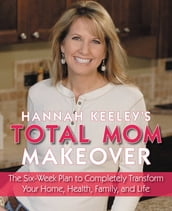 Hannah Keeley s Total Mom Makeover