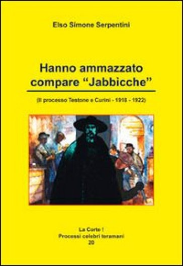Hanno ammazzato compare «Jabbicche». I processi testone e curini 1918/1922 - Elso Simone Serpentini   Kritjur.org
