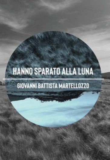 Hanno sparato alla luna - Giovanni Battista Martellozzo | Ericsfund.org