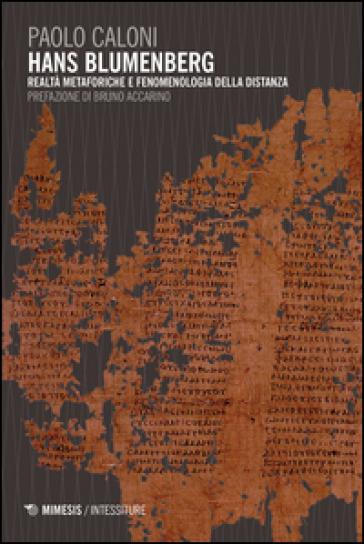 Hans Blumenberg. Metaforiche e fenomenologia della distanza - Paolo Caloni | Jonathanterrington.com