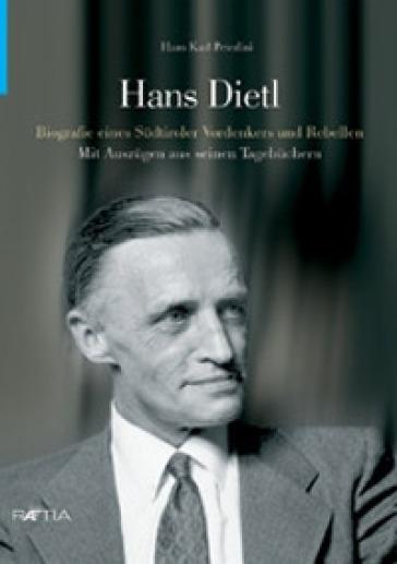 Hans Dietl. Biographie eines Sudtiroler Vordenkers und Rebellen - Hans Karl Peterlini |