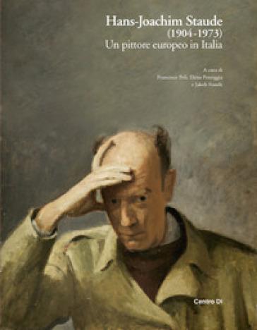 Hans-Joachim Staude (1904-1973). Un pittore europeo in Italia. Ediz. illustrata