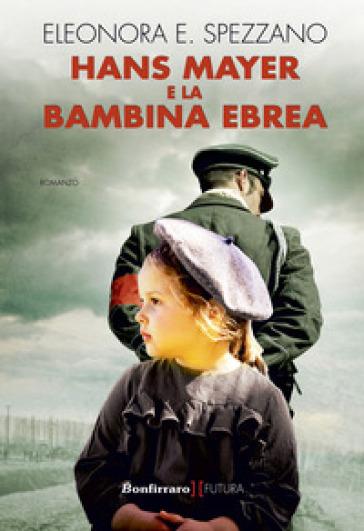 Hans Mayer e la bambina ebrea - Eleonora E. Spezzano | Rochesterscifianimecon.com