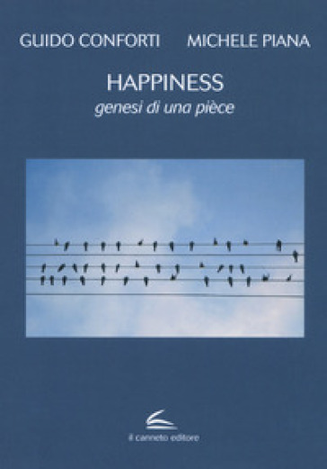 Happiness. Genesi di una pièce - Guido Conforti   Thecosgala.com