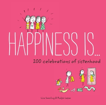 Happiness Is . . . 200 Celebrations of Sisterhood
