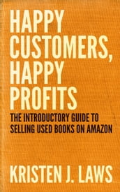 Happy Customers, Happy Profits: The Introductory Guide to Selling Used Books on Amazon