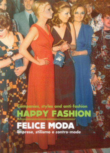 Happy Fashion. Companies, styles and anti-faschion-Felice moda. Imprese, stilismo e contro-mode
