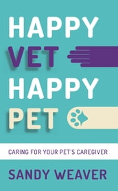 Happy Vet Happy Pet: Caring for your Pet s Caregiver