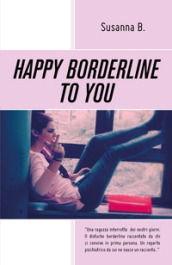 Happy borderline to you. Ediz. italiana