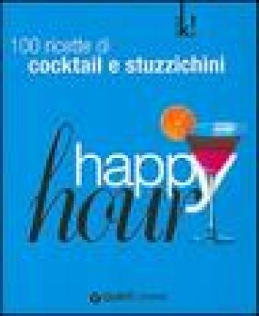 Happy hour. 100 ricette di cocktail e stuzzichini