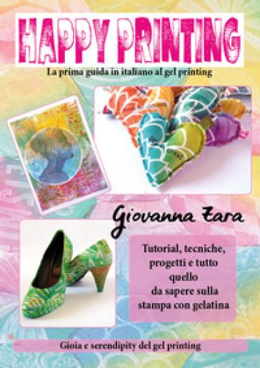 Happy printing. La prima guida in italiano al gel printing - Giovanna Zara | Rochesterscifianimecon.com