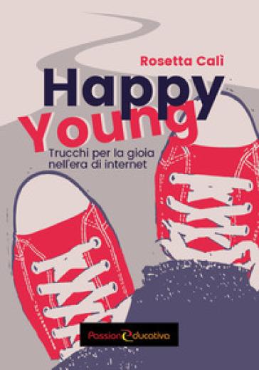 Happy young. Trucchi per la gioia nell'era di internet - Rosetta Calì pdf epub