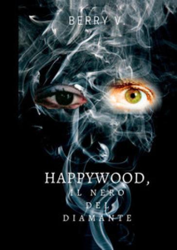 Happywood, il nero del diamante - Berry V. | Rochesterscifianimecon.com