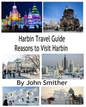 Harbin Travel Guide Reasons to Visit Harbin