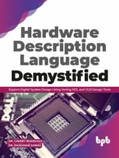 Hardware Description Language Demystified: Explore Digital System Design Using Verilog HDL and VLSI Design Tools