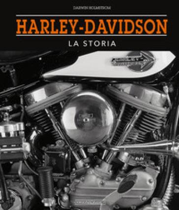 Harley-Davidson. La storia - Darwin Holmstrom  