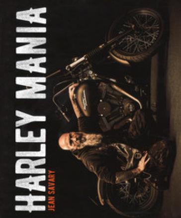 Harley mania. Ediz. illustrata - Jean Savary |