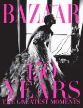 Harper s Bazaar: 150 Years: The Greatest Moments