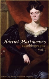 Harriet Martineau s Autobiography (Vol. I: Abridged, Annotated)