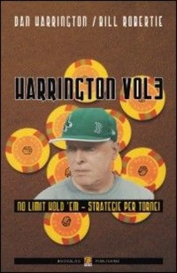 Harrington. 3.No limit hold'em. Strategie per tornei - Dan Harrington | Rochesterscifianimecon.com