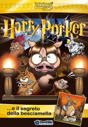 Harry Porker... e il segreto della besciamella - Barbara Barbieri   Rochesterscifianimecon.com