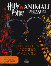 Harry Potter e Animali fantastici. La guida completa al mondo magico