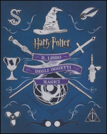 Harry Potter. Il libro degli oggetti magici. Ediz. illustrata - Jody Revenson |