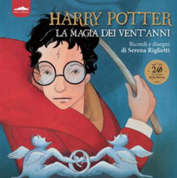 Harry Potter. La magia dei vent'anni. Ricordi e disegni. Ediz. a colori - Serena Riglietti | Ericsfund.org