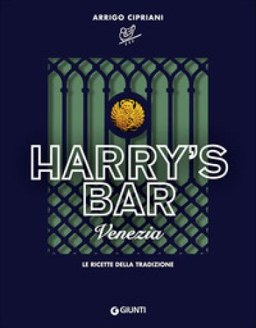 Harry's Bar di Venezia. Le ricette della tradizione - Arrigo Cipriani |