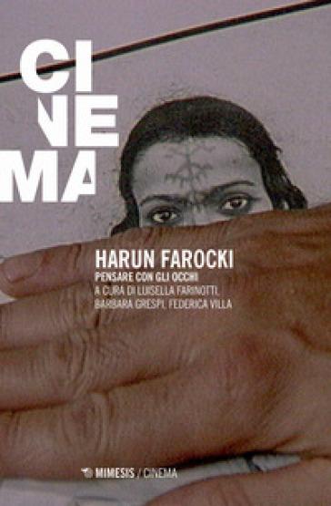 Harun Farocki. Pensare con gli occhi - L. Farinotti | Rochesterscifianimecon.com