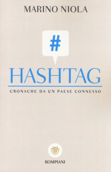 Hashtag. Cronache da un paese connesso - Marino Niola  