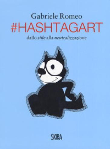 #HashtagArt. Dallo stile alla neutralizzazione. Ediz. italiana e inglese - Gabriele Romeo pdf epub