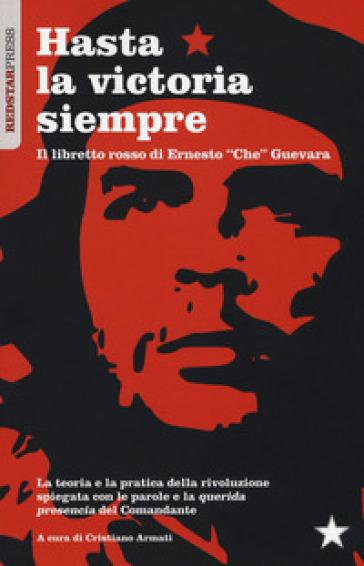 Hasta la victoria siempre. Il libretto rosso di Ernesto «Che» Guevara - C. Armati   Rochesterscifianimecon.com