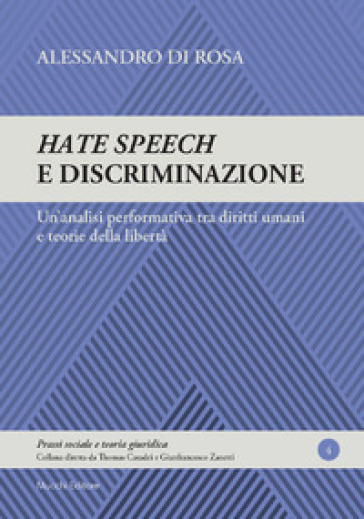 Hate speech e discriminazione. Un'analisi performativa tra diritti umani e teorie della libertà - Alessandro Di Rosa   Rochesterscifianimecon.com