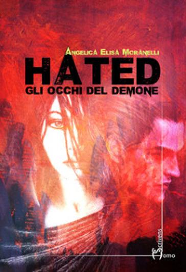 Hated. Gli occhi del demone - Angelica Elisa Moranelli | Jonathanterrington.com