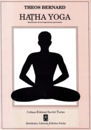 Hatha Yoga. Resoconto di un'esperienza personale - Theos Bernard |