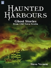 Haunted Harbours:: Ghost Stories from Old Nova Scotia