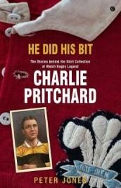 He Did his Bit - Stories Behind the Shirt Collection of Welsh Rugby Legend Charlie Pritchard, The