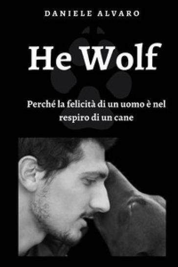 He wolf. Perché la felicità di un uomo è nel respiro di un cane - Daniele Alvaro | Rochesterscifianimecon.com