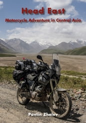 Head East: Motorcycle Adventure in Central Asia