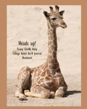 Heads Up! Funny Giraffe Baby College Ruled 8x10 Journal Notebook