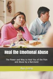 Heal the Emotional Abuse (the Power and Way to Heal You of the Pain and Abuse by a Narcissist)