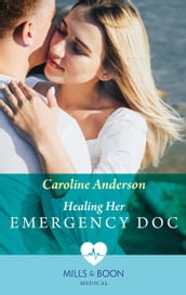 Healing Her Emergency Doc (Mills & Boon Medical)